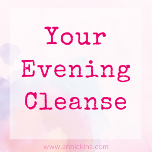 your evening cleanse